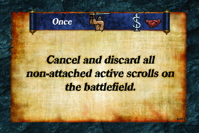 Once  Cancel and discard all non-attached active scrolls on the battlefield.
