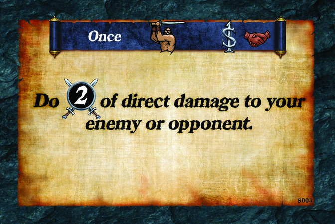 Once  Do (A. 2) of direct damage to your opponent.