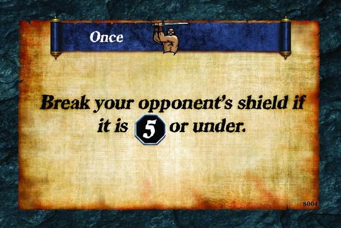 Once  Break your opponent's shield if it is (L. 5) or under.