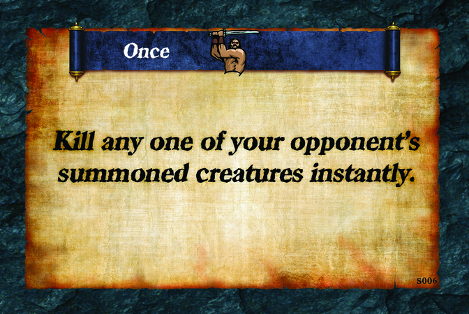 Once  Kill any one of your opponent's summoned creatures instantly.