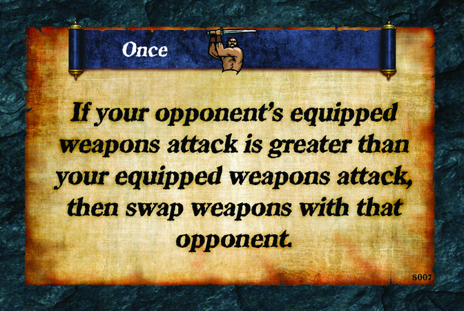Once  If your opponent's equipped weapons attack is greater than your equipped weapons attack, then swap weapons with that opponent.