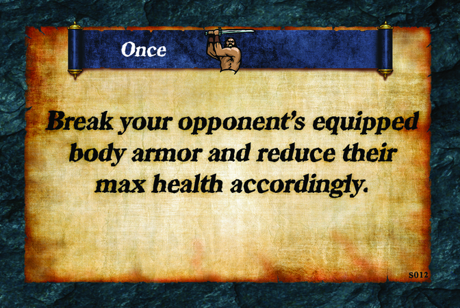 Once  Break your opponent's equipped body armor and reduce their max health accordingly.