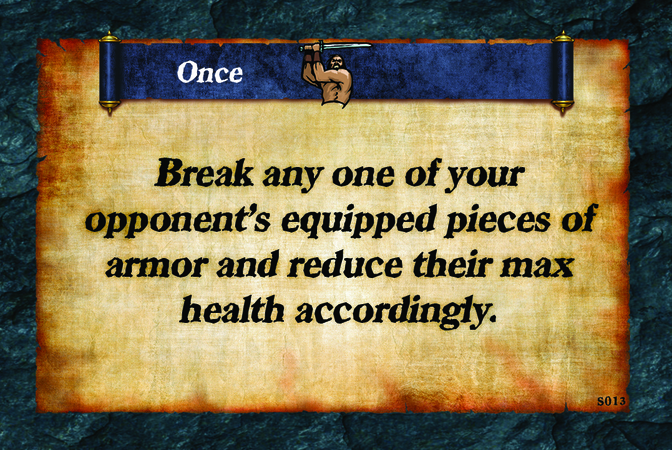 Once  Break any one of your opponent's equipped pieces of armor and reduce their max health accordingly.