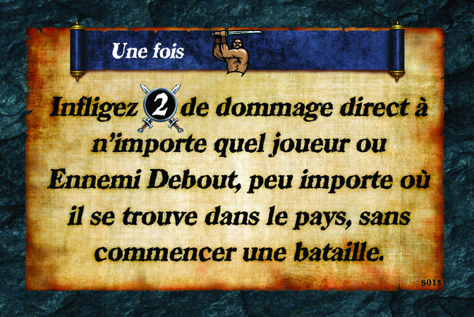 Une fois  Infligez (A. 2) de dommage direct à n'importe quel joueur ou Ennemi Debout, peu importe où il/elle se trouve dans le pays, sans commencer une bataille.