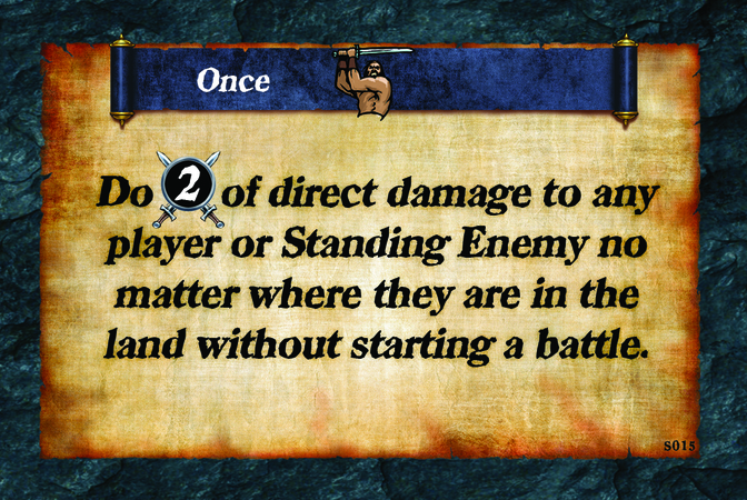 Once  Do (A. 2) of direct damage to any player or Standing Enemy no matter where they are in the land without starting a battle.
