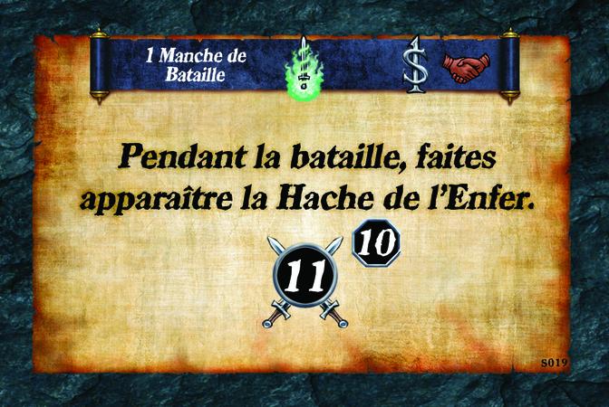 1 Manche de Bataille  Pendant la bataille, faites apparaître la Hache de l'Enfer. (A. 11) (N. 10)