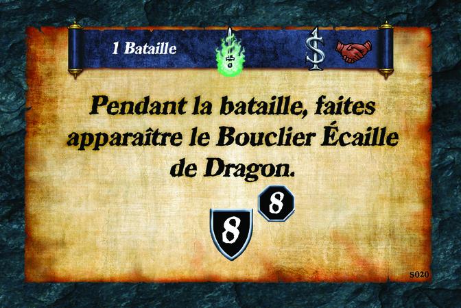 1 Bataille  Pendant la bataille, faites apparaître le Bouclier Écaille de Dragon. (A. 8) (N. 8)
