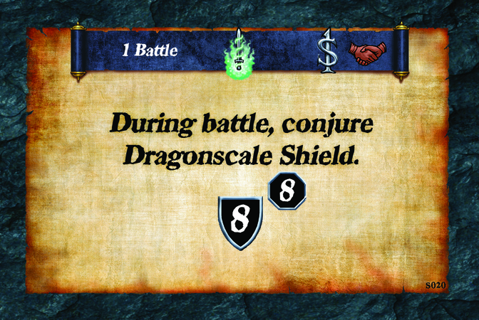 1 Battle  During battle, conjure Dragonscale Shield. (A. 8) (L. 8)