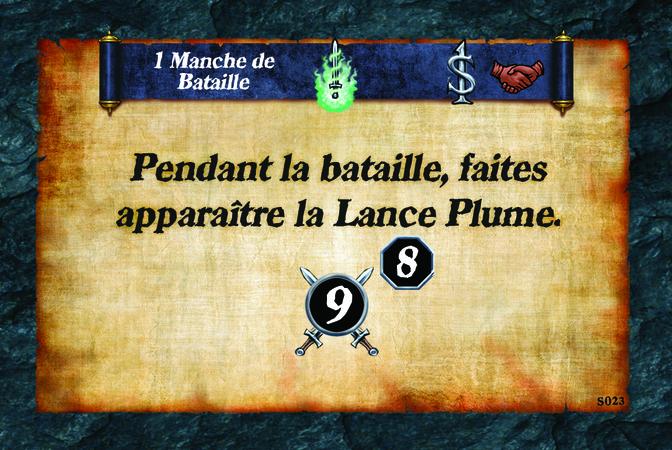 1 Manche de Bataille  Pendant la bataille, faites apparaître la Lance Plume. (A. 9) (N. 8)