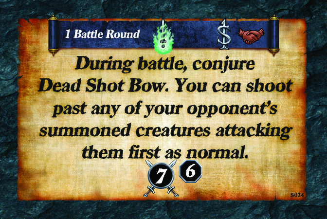 1 Battle Round  During battle, conjure Dead Shot Bow. You can shoot past any of your opponent's summoned creatures attacking them first as normal. (A. 7) (L. 6)