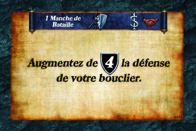 1 Manche de Bataille  Augmentez de (D. 4) la défense de votre bouclier