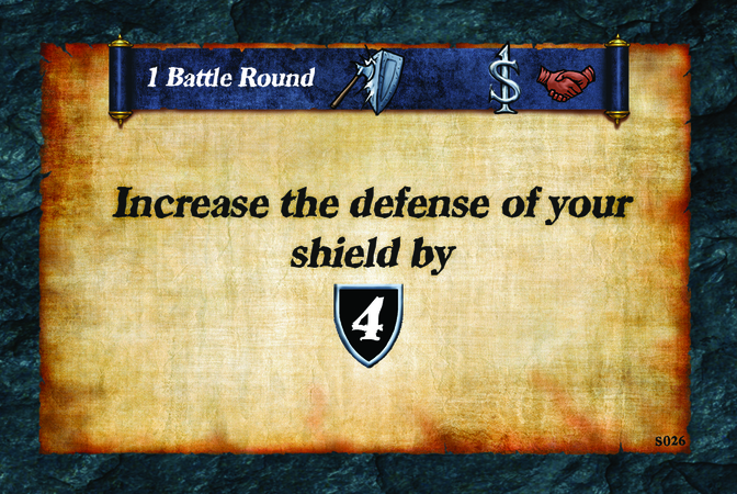 1 Battle Round  Increase the defense of your shield by (D. 4)