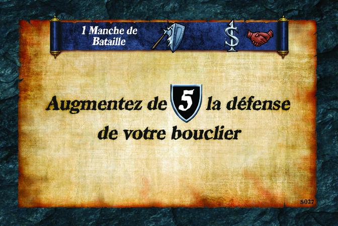 1 Manche de Bataille  Augmentez de (D. 5) la défense de votre bouclier
