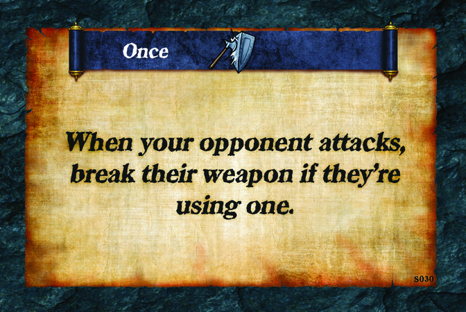 Once  When your opponent attacks, break their weapon if they're using one.