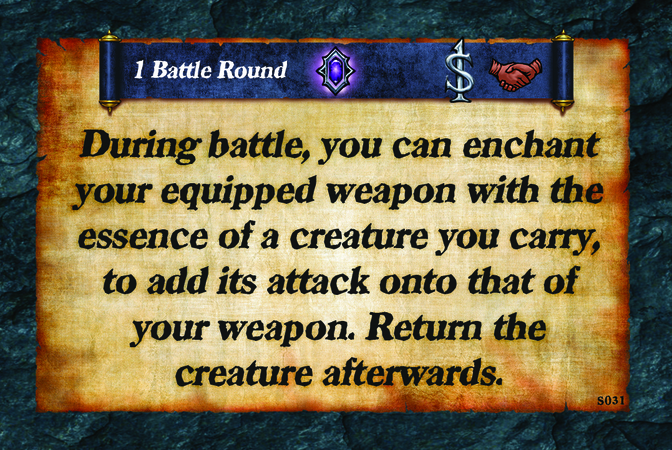 1 Battle Round  During battle, you can enchant your equipped weapon with the essence of a creature you carry, to add its attack onto that of your weapon. Return the creature afterwards.