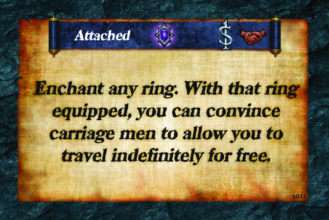 Attached  Enchant any ring. With that ring equipped, you can convince carriage men to allow you to travel indefinitely for free.