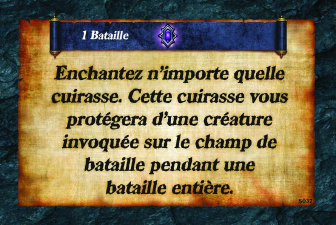 1 Bataille  Enchantez n'importe quelle cuirasse. Cette cuirasse vous protégera d'une créature invoquée sur le champ de bataille pendant une bataille entière.