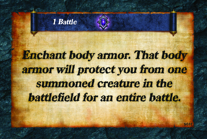 1 Battle  Enchant body armor. That body armor will protect you from one summoned creature in the battlefield for an entire battle.