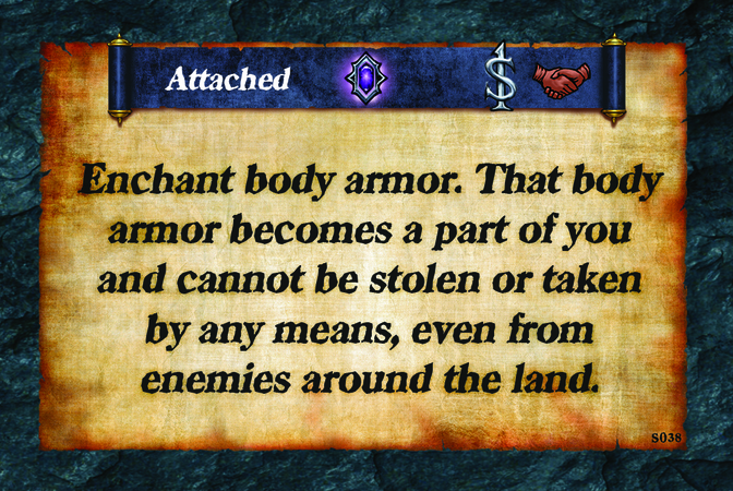 Attached  Enchant body armor. That body armor becomes a part of you and cannot be stolen or taken by any means, even from enemies around the land.