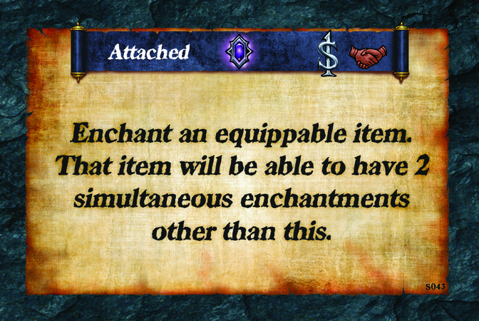 Attached  Enchant an equippable item. That item will be able to have 2 simultaneous enchantments other than this.