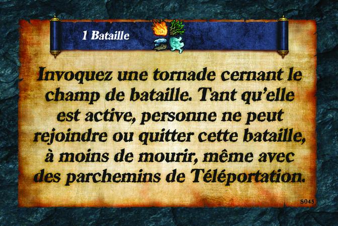 1 Bataille  Invoquez une tornade cernant le champ de bataille. Tant qu'elle est active, personne ne peut rejoindre ou quitter cette bataille, à moins de mourir, même avec des parchemins de Téléportation.