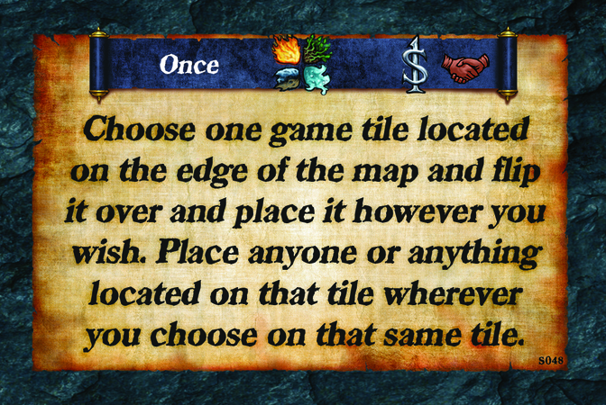 Once  Choose one game tile located on the edge of the map and flip it over and place it however you wish. Place anyone or anything located on that tile wherever you choose on that same tile.