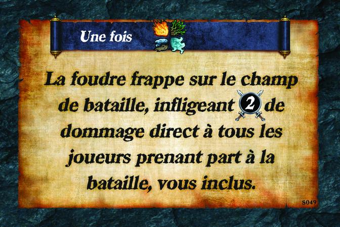 Une fois  La foudre frappe sur le champ de bataille, infligeant (A. 2) de dommage direct à tous les joueurs/ses prenant part à la bataille, vous inclus.