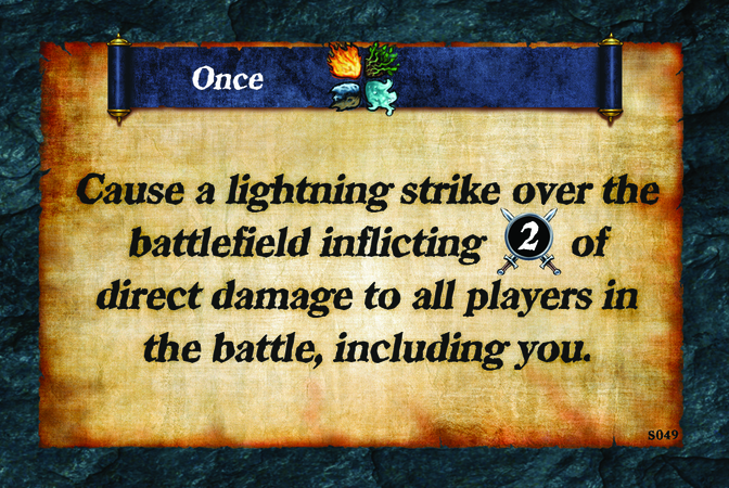 Once  Cause a lightning strike over the battlefield inflicting (A. 2) of direct damage to all players in the battle, including you.