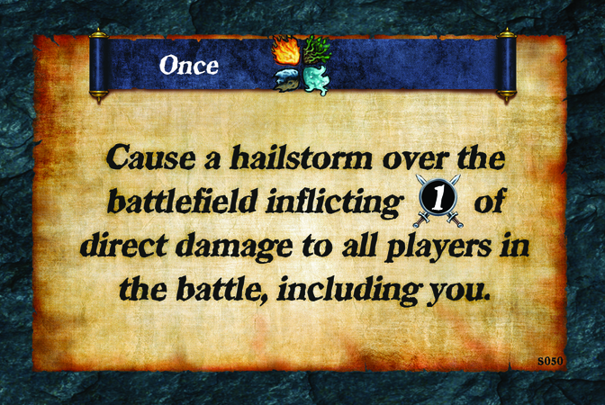 Once  Cause a hailstorm over the battlefield inflicting (A. 1) of direct damage to all players in the battle, including you.