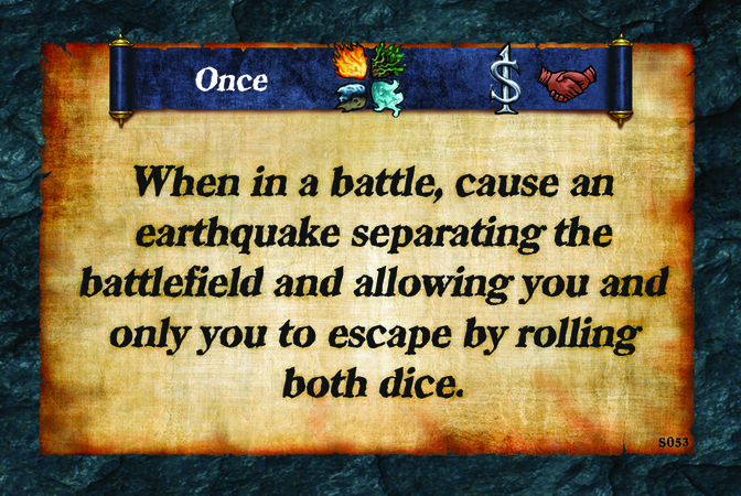 Once  When in a battle, cause an earthquake separating the battlefield and allowing you and only you to escape by rolling both dice.