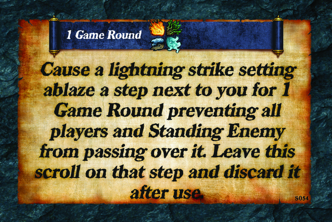 1 Game Round  Cause a lightning strike setting ablaze a step next to you for 1 Game Round preventing all players and Standing Enemy from passing over it. Leave this scroll on that step and discard it after use.