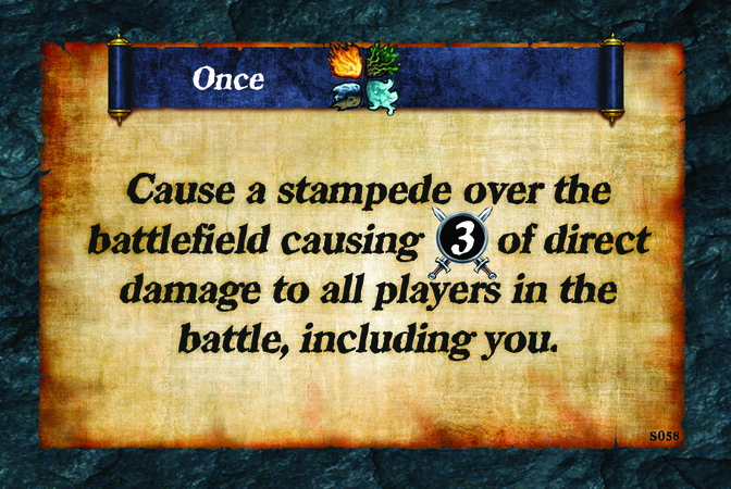 Once  Cause a stampede over the battlefield causing (A. 3) of direct damage to all players in the battle, including you.