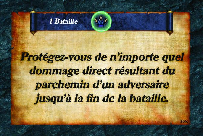 1 Bataille  Protégez-vous de n'importe quel dommage direct résultant du parchemin d'un adversaire jusqu'à la fin de la bataille.