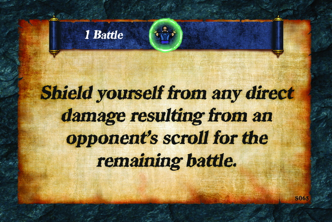 1 Battle  Shield yourself from any direct damage resulting from an opponent's scroll for the remaining battle.