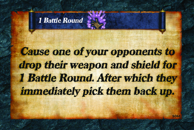1 Battle Round  Cause one of your opponents to drop their weapon and shield for 1 Battle Round. After which they immediately pick them back up.