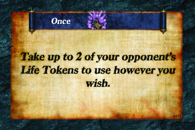 Once  Take up to 2 of your opponents' Life Tokens to use however you wish.