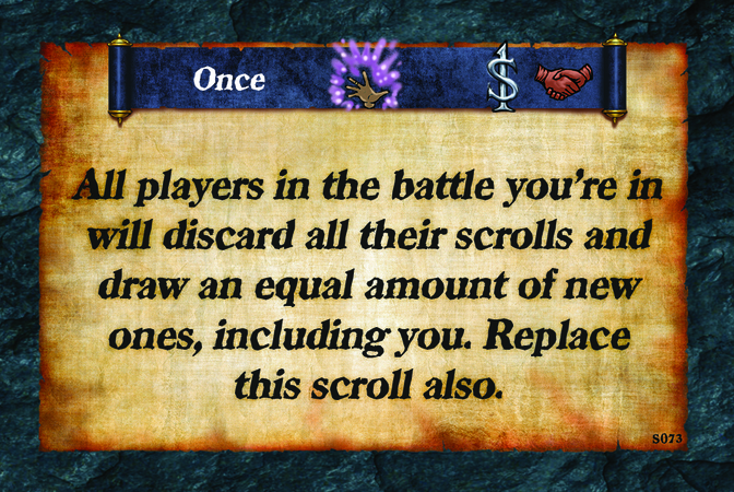 Once  All players in the battle you're in will discard all their scrolls and draw an equal amount of new ones, including you. Replace this scroll also.