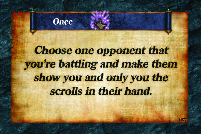 Once  Choose one opponent that you're battling and make them show you and only you the scrolls in their hand.