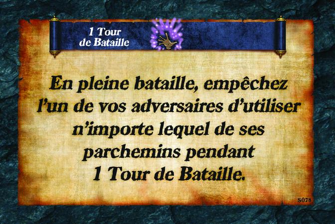 1 Tour de Bataille  En pleine bataille, empêchez l'un de vos adversaires d'utiliser n'importe lequel de ses parchemins pendant 1 Tour de Bataille.