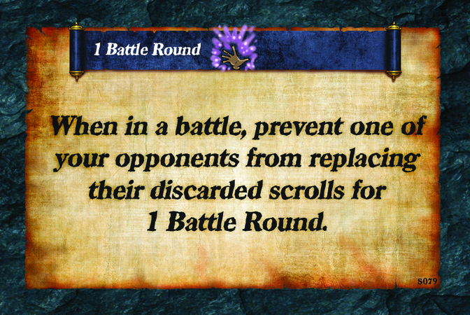 1 Battle Round  When in a battle, prevent one of your opponents from replacing their discarded scrolls for 1 Battle Round.