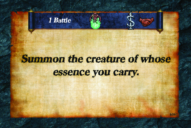 1 Battle  Summon the creature of whose essence you carry.