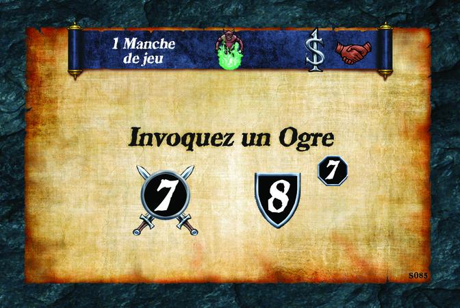 1 Manche de jeu  Invoquez un Ogre (A. 7) (D. 8) (N. 7)