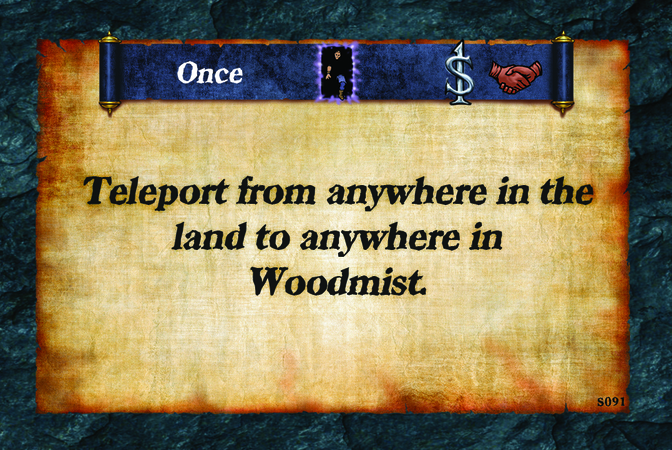 Once  Teleport from anywhere in the land to anywhere in Woodmist.