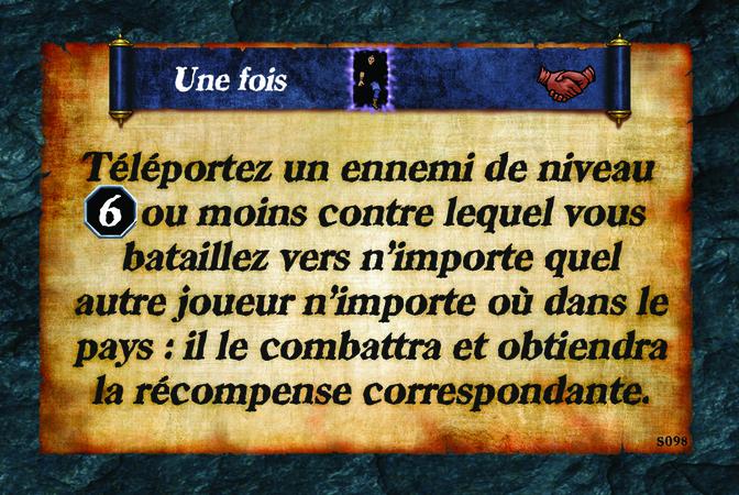 Une fois  Téléportez un ennemi de niveau (N. 6) ou moins contre lequel vous bataillez vers n'importe quel autre joueur n'importe où dans le pays : il le combattra et obtiendra la récompense correspondante.