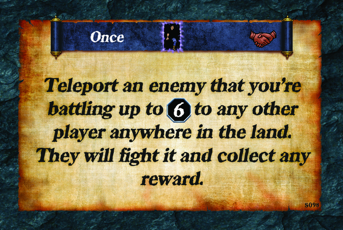Once  Teleport an enemy that you're battling up to (L. 6) to any other player anywhere in the land. They will fight it and collect any reward.