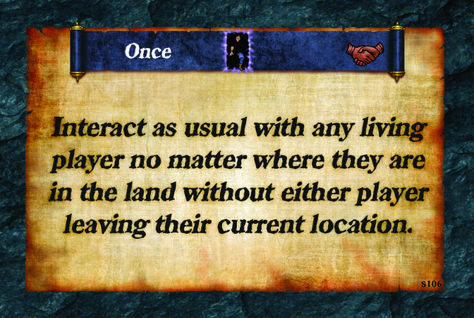 Once  Interact as usual with any living player no matter where they are in the land without either player leaving their current location.