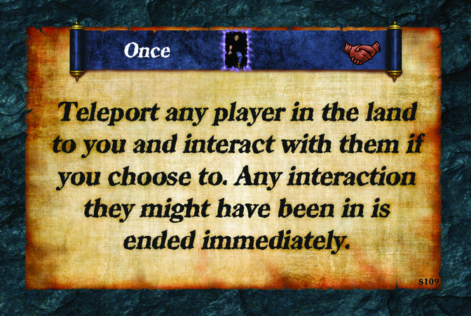 Once  Teleport any player in the land to you and interact with them if you choose to. Any interaction they might have been in is ended immediately.
