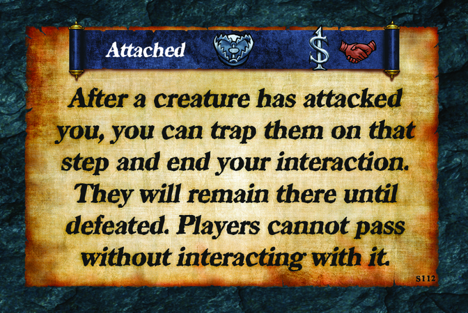 Attached  After a creature has attacked you, you can trap them on that step and end your interaction. They will remain there until defeated. Players cannot pass without interacting with it.