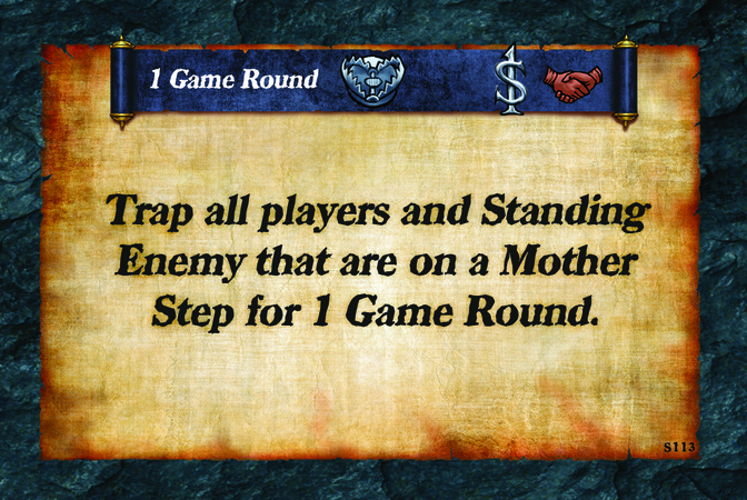 1 Game Round  Trap all players and Standing Enemy that are on a Mother Step for 1 Game Round.