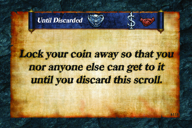 Until Discarded  Lock your coin away so that you nor anyone else can get to it until you discard this scroll.